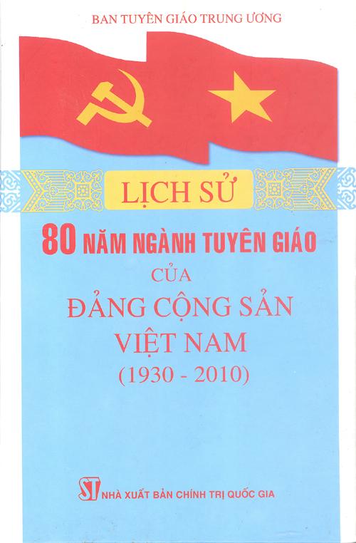 Lịch sử 80 năm Ngành Tuyên giáo của Đảng Cộng sản Việt Nam 1930-2010