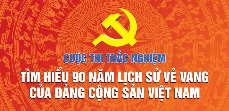 """Thể lệ Cuộc thi trắc nghiệm Tìm hiểu 90 năm lịch sử vẻ vang của Đảng Cộng sản Việt Nam"""""""