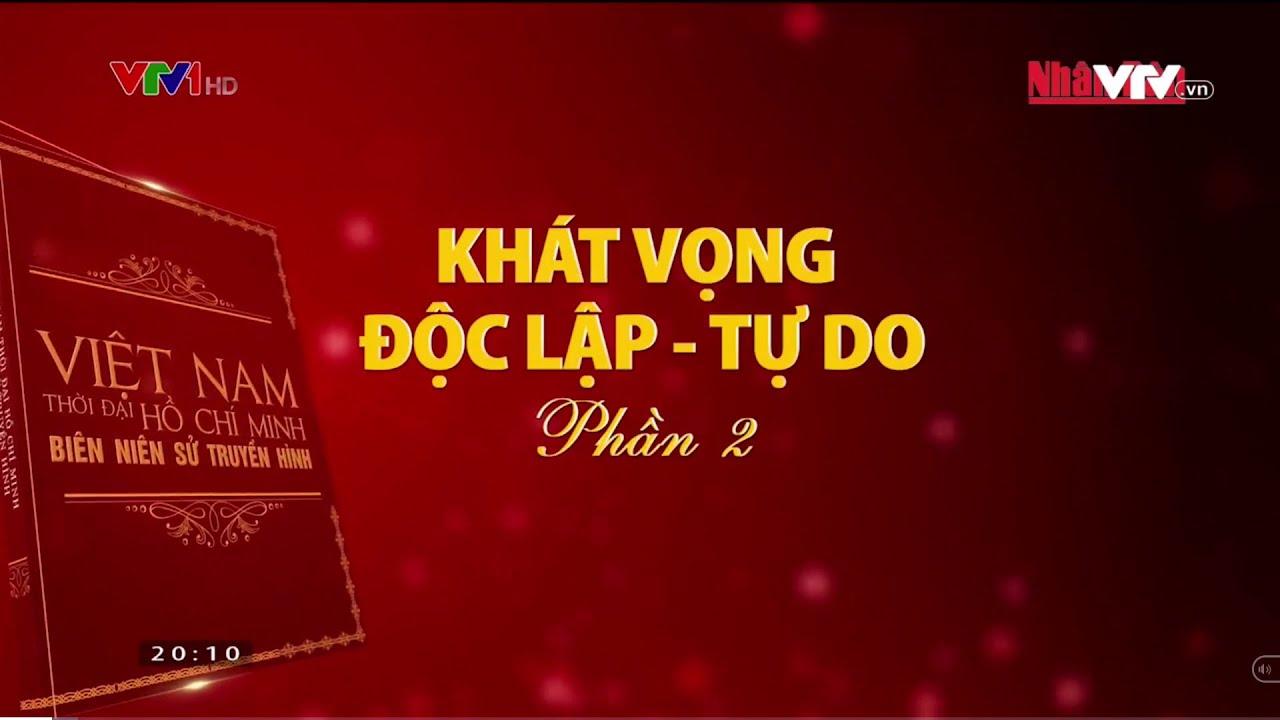 Việt Nam thời đại Hồ Chí Minh - Biên niên sử truyền hình Khát vọng độc lập - tự do Phần 2