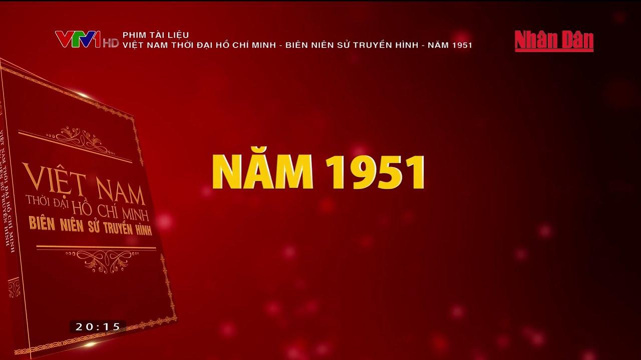Việt Nam thời đại Hồ Chí Minh - Biên niên sử truyền hình Năm 1951