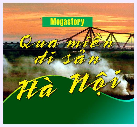 [Megastory] Qua miền di sản Hà Nội
