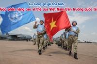 Lực lượng gìn giữ hòa bình Góp phần nâng cao vị thế của Việt Nam trên trường quốc tế