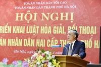 Tòa án nhân dân hai cấp thành phố Hà Nội triển khai thi hành Luật Hòa giải, đối thoại tại Tòa án