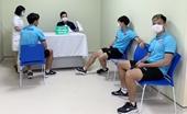 Các cầu thủ đội tuyển Việt Nam hoàn thành tiêm mũi 2 vắc xin phòng COVID-19
