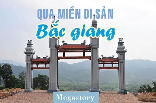 Megastory Qua miền di sản Bắc Giang